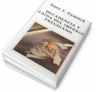 Hans J. Eysenck  - Decadencia y Caída del Imperio Freudiano n