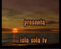 Avances Canal Isla Sola tv