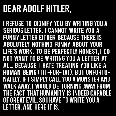 I like to imagine this letter was actually written by Captain America. Then I imagine he gets in a time machine and crams it down Hitler's throat. It's thoughts like these that make me amazed I'm not single.