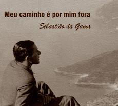 """""""Sebastião da Gama - Meu caminho é por mim fora..."""""""