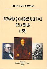 România şi Congresul de Pace de la Berlin (1878), Bucureşti, Editura Mica Valahie, 2005, 390 p.