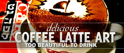 Delicious+Coffee+Latte+Art+ +Too+Beautiful+to+drink+chethstudios Delicious Coffee Latte Art  Too Beautiful to Drink