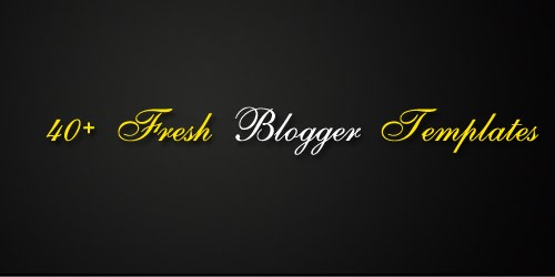 40+ New and Fresh free Blogger Templates