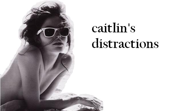 caitlin's distractions