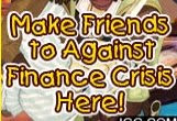No, seriously.  Make Friends to Against Finance Crisis HERE.  Or else.