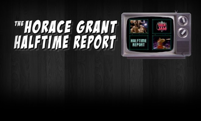 The Horace Grant Halftime Report