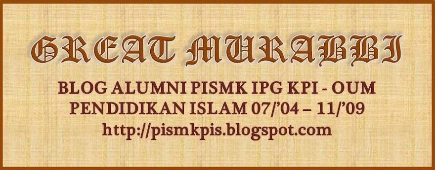 Great Murabbi : Alumni PISMK OUM - IPGM KPI Pendidikan Islam '04 - '09