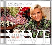 Pr Ludmila Ferber(A esperança Vive)