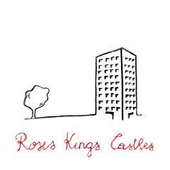 Roses Kings Castles - Roses Kings Castles