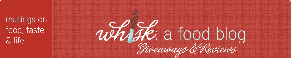 Whisk: a food blog giveaways &amp; reviews