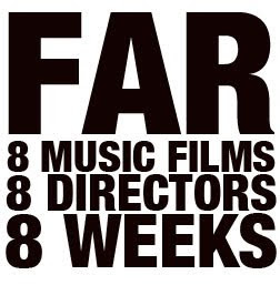 FAR - 8 Music Films, 8 Directors, 8 Weeks