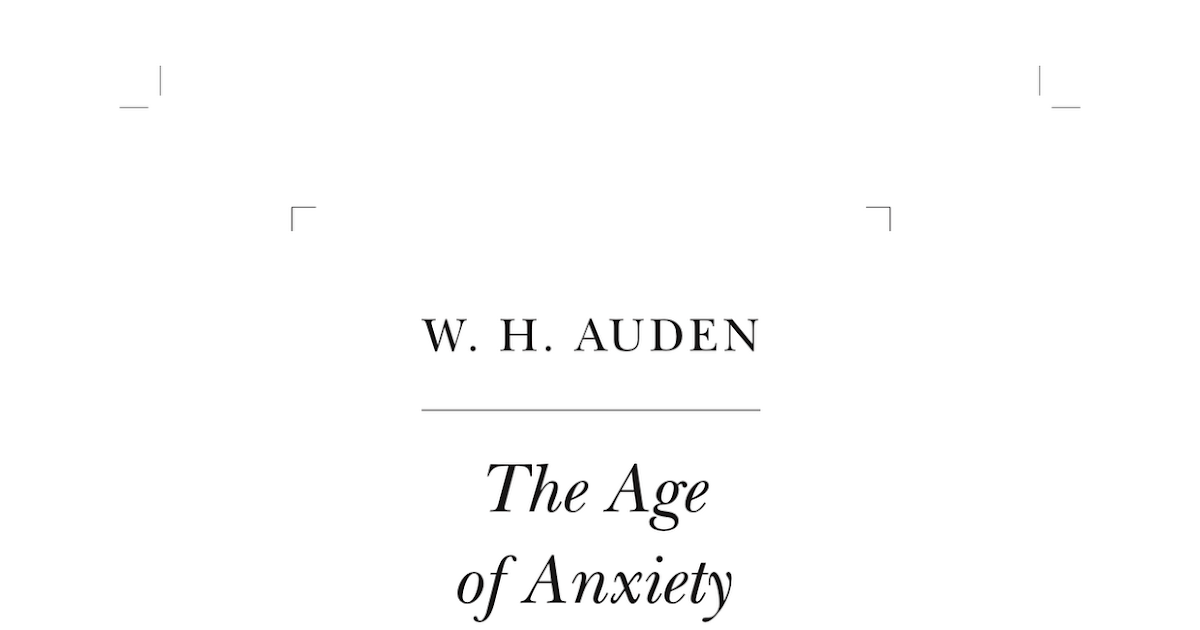 an analysis of the poem the age of anxiety by w h auden Accident that the poetry of wh auden and his oxford contemporaries c day-lewis, louis macneice, and stephen spender became quickly identified as the authentic voice of the new generation, for it matched despair with defiance.