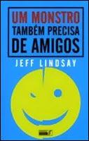 Um monstro também precisa de amigos, Jeff Lindsay (Quetzal, 2005)
