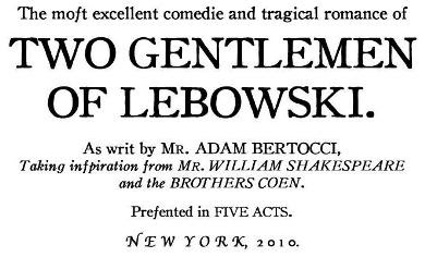 The most excellent comedie and tragical romance of Two Gentlemen of Lebowski