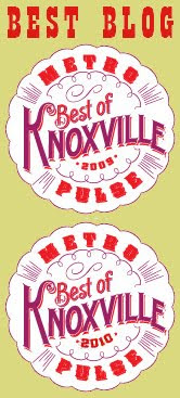 Voted Best Local Blog in the 2009 and 2010 Metro Pulse Best of Knoxville Poll