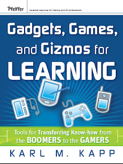 Karl Kapp's newest book Gadgets, Games and Gizmos for Learning