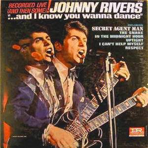 JOHNNY RIVERS - AND I KNOW YOU WANNA DANCE (1966)