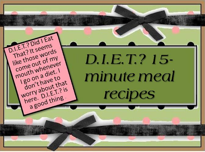 D.I.E.T.? 15-minute meal recipes