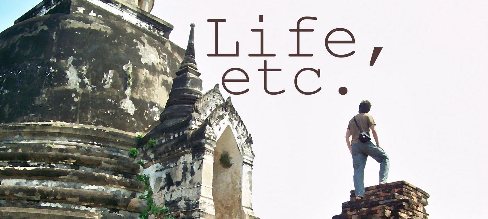 Life, etc.