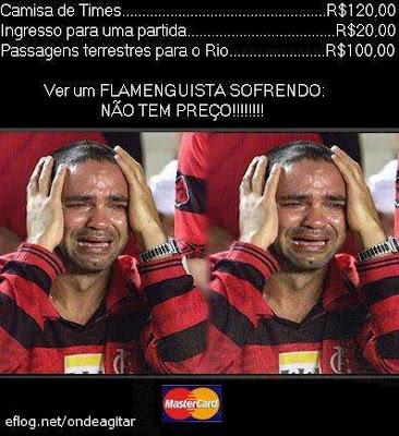 Flamenguista desesperado é  Priceless, o estilo NÃO TEM PREÇO, do MasterCard.