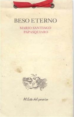 Beso Eterno, Mario Santiago Papasquiaro, Al Este del Paraíso