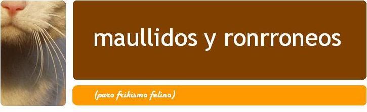 MAULLIDOS Y RONRRONEOS