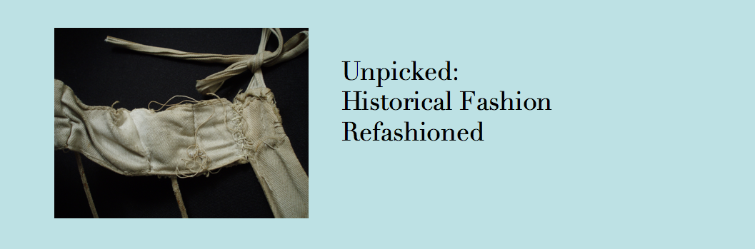 Unpicked:  Historical Fashion Refashioned
