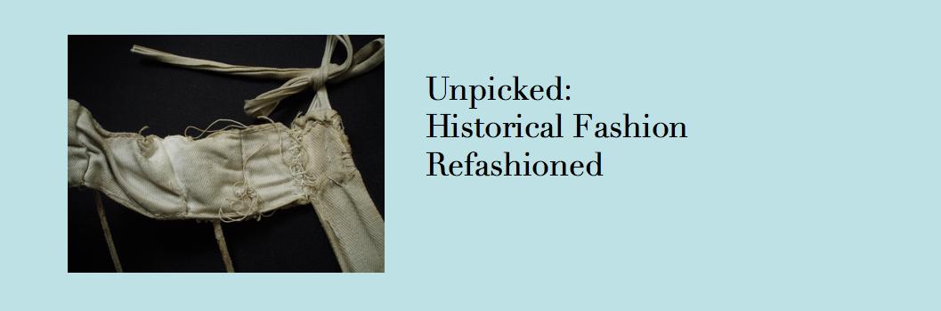 Unpicked:  Historical Fashion Refashioned