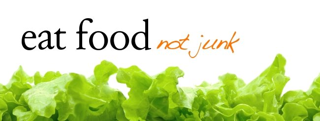 Eat Food Not Junk