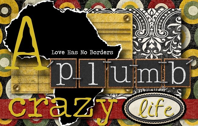 A Plumb Crazy Life