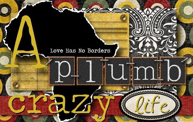 A Plumb Crazy Life