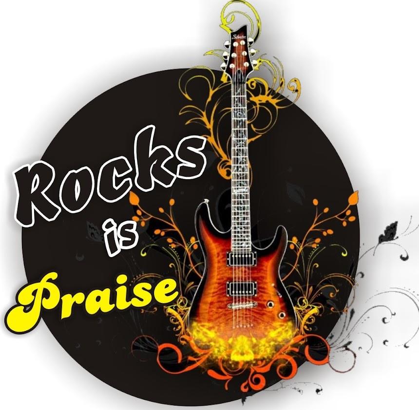 Rocks is Praise