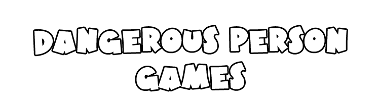 Dangerous Person Games