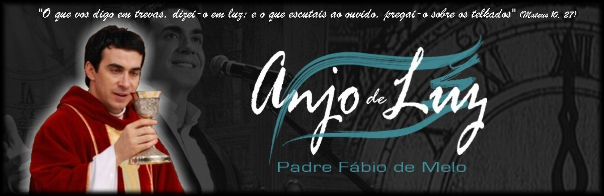 Padre Fbio de Melo... Anjo de Luz...