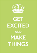 Get Excited &amp; Make Things!