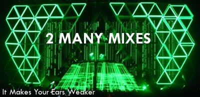 2 Many Mixes