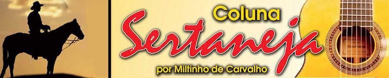 Coluna Sertaneja  -  Por Miltinho de Carvalho