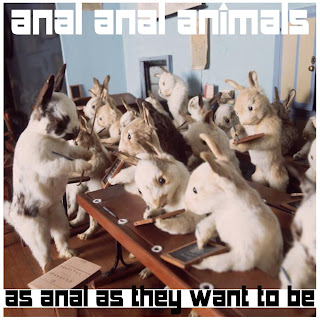 So, February was spent recording my new album, Anal Anal Animals II: As Anal ...