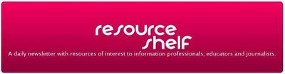 Resource Shelf: Resources of interest to information professionals, educators and journalists