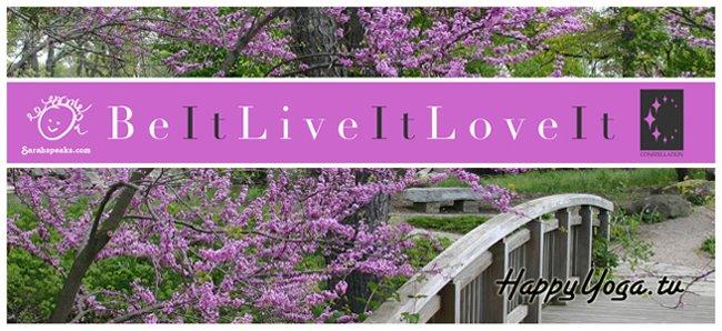 Be It, Live It, Love It