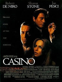 Casino (1995) - Directed by Martin Scorsese and starring Robert De Niro, Joe Pesci, Sharon Stone