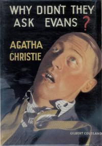 Why Didn't They Ask Evans? (1934) - A book by Agatha Christie, a murder mystery about the murder of an unknown man