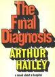 Final diagnosis by Arthur Hailey (published in 1959), a book about medicine and the scene inside a hospital