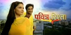 Pavitra Rishta on Zee TV by Ekta Kapoor
