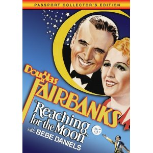 Reaching for the Moon (released in 1930) - Starring Douglas Fairbanks, Sr. and Bebe Daniels