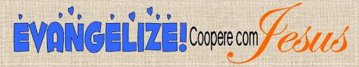 Evangelize! Coopere com Jesus.