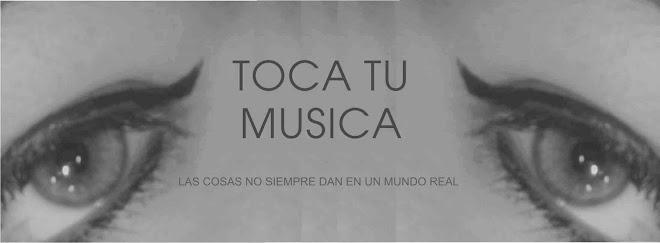 TOCA TU MUSICA