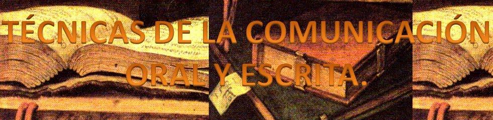TÉCNICAS DE LA COMUNICACIÓN ORAL Y ESCRITA