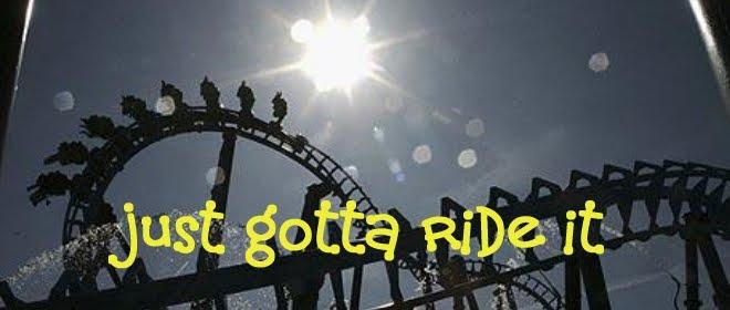 just gotta ride it