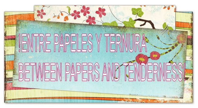 Entre Papeles y Ternura-Between Papers y Tenderness